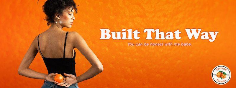 "Emotional Oranges - ""Built That Way"" banner"