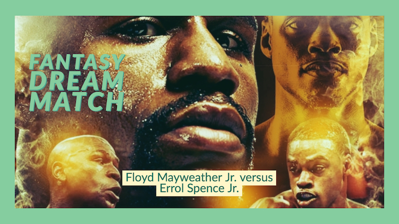 Floyd Mayweather Jr. versus Errol Spence Jr. + Fantasy Dream Match + Edited by Bong Mines Entertainment + Designed by Leroy Brown