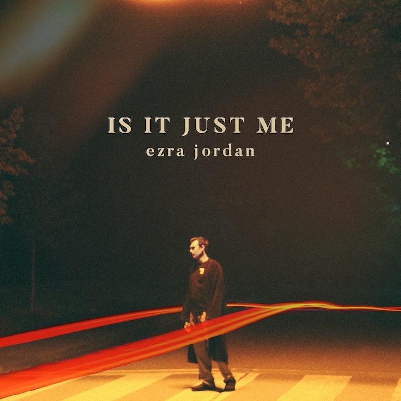 "Ezra Jordan - ""Is It Just Me"" cover art"