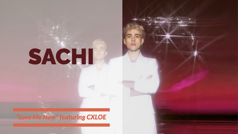 "SACHI - ""Love Me Now"" single featuring CXLOE"