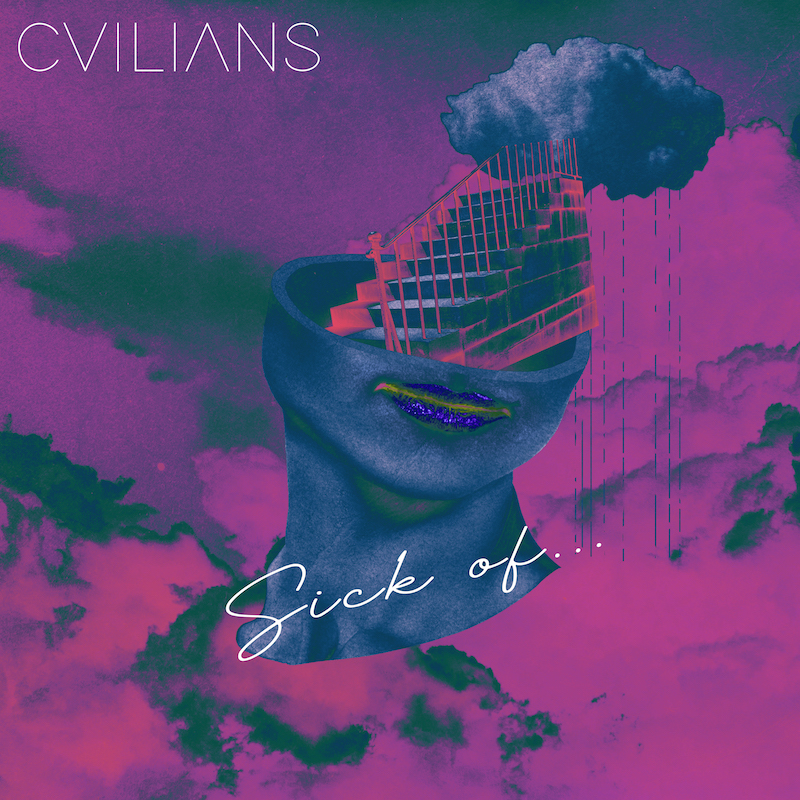 CVILIANS + Sick Of... + artwork