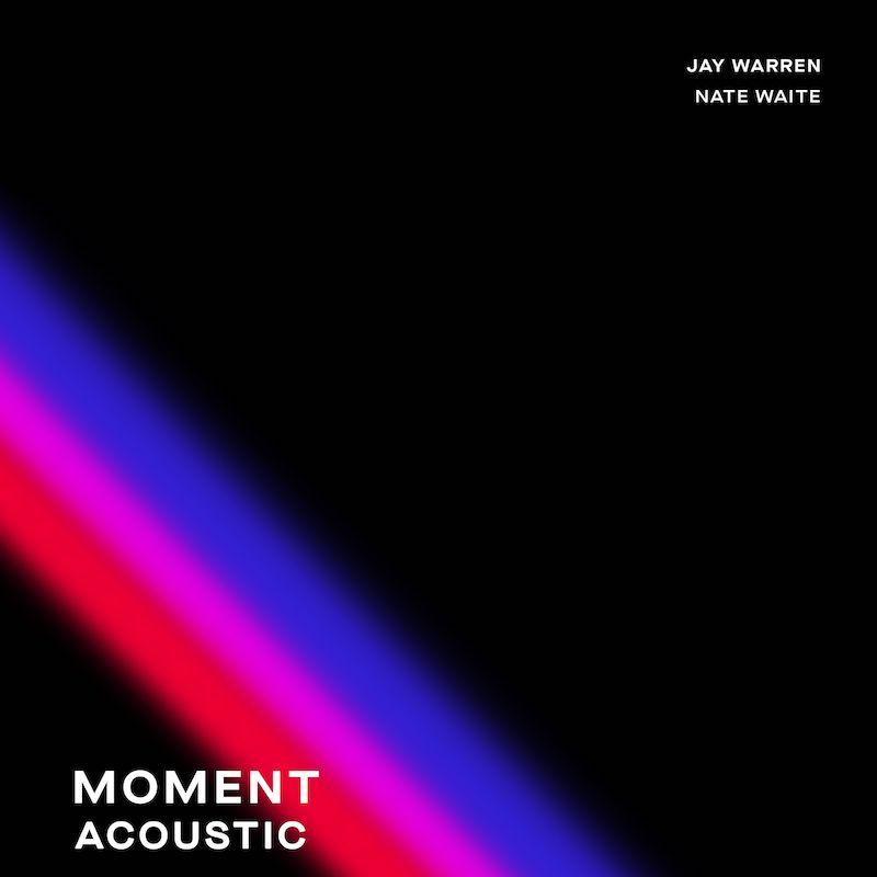 "Jay Warren & Nate Waite - ""Moment (Acoustic Version)"" cover art"