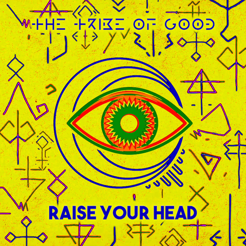 The Tribe Of Good - Raise Your Head - Colour Text