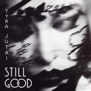 Tyra Jutai - Still Good cover
