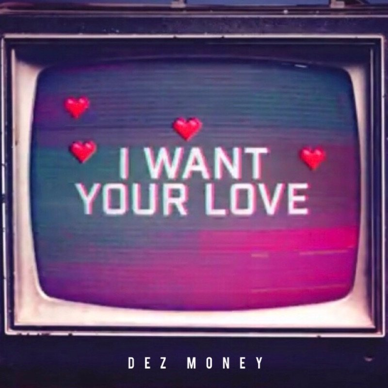 "Dez Money - ""I Want Your Love"" cover"