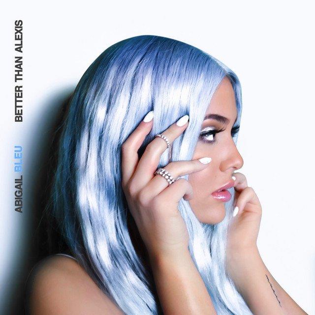 """Abigail Bleu - """"Better Than Alexis"""" cover"""