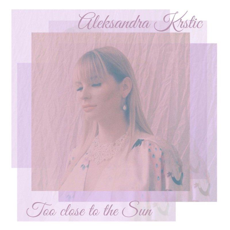 """Aleksandra Krstic - """"Too Close to the Sun"""" cover"""