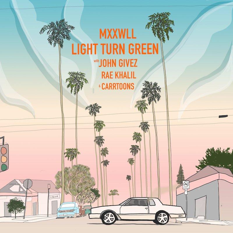 "MXXWLL - ""LIGHT TURN GREEN"" cover"