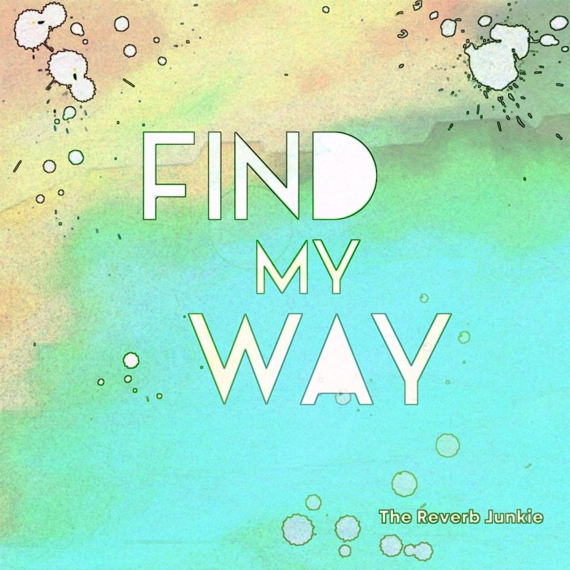 "The Reverb Junkie - ""Find My Way"" cover art"