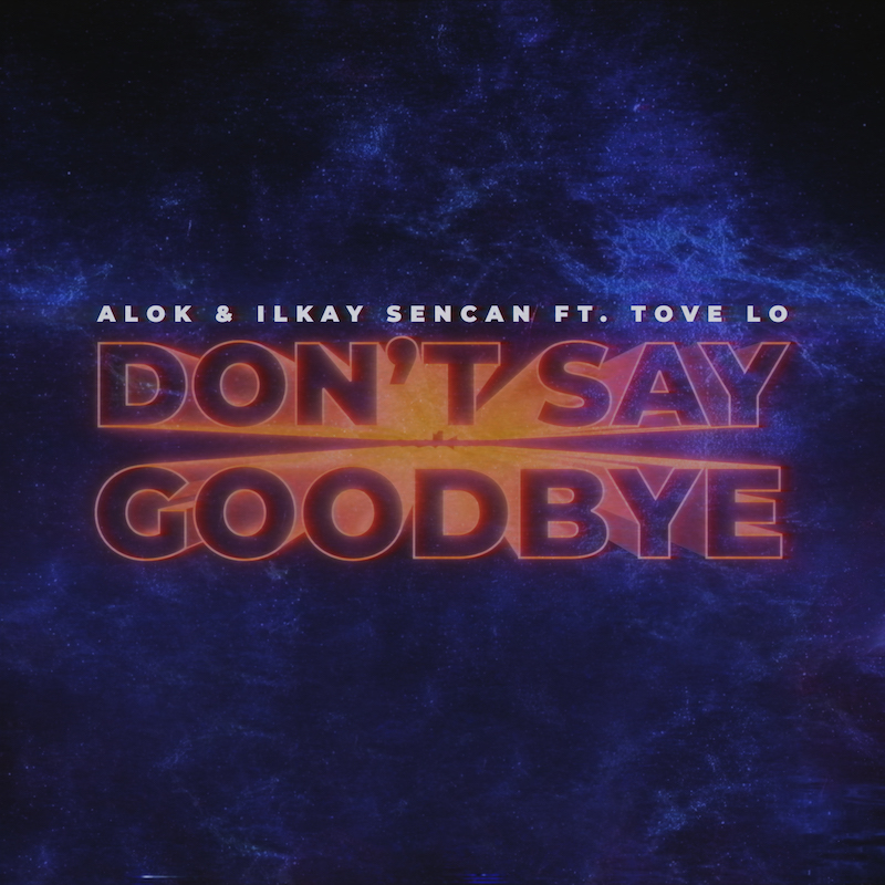 "Alok & Ilkay Sencan - ""Don't Say Goodbye"" cover art"