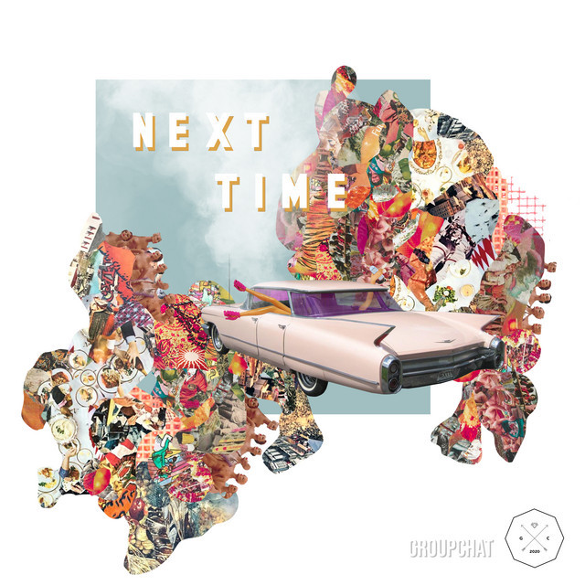 "GROUPCHAT - ""Next Time"" cover"