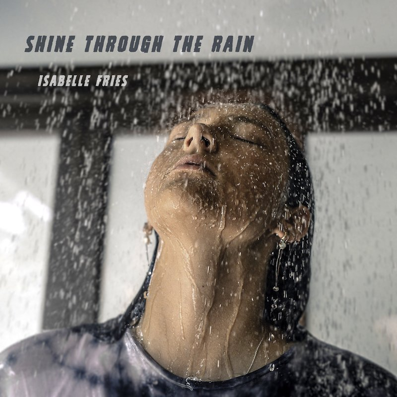 "Isabelle Fries's ""Shine Through the Rain"" song cover art."