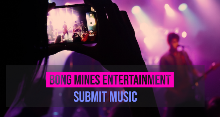 Submit Music to Bong Mines Entertainment banner.