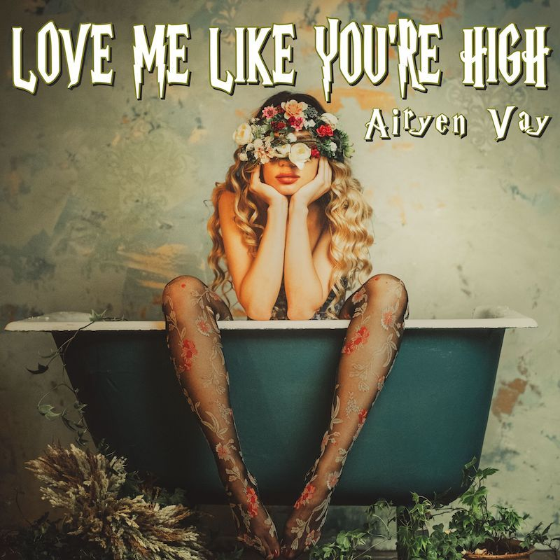 """Airyen Vay - """"Love Me Like You're High"""" song cover art"""