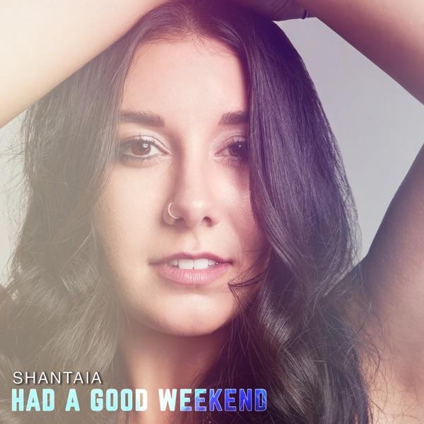 "Shantaia - ""Had a Good Weekend"" song cover art"
