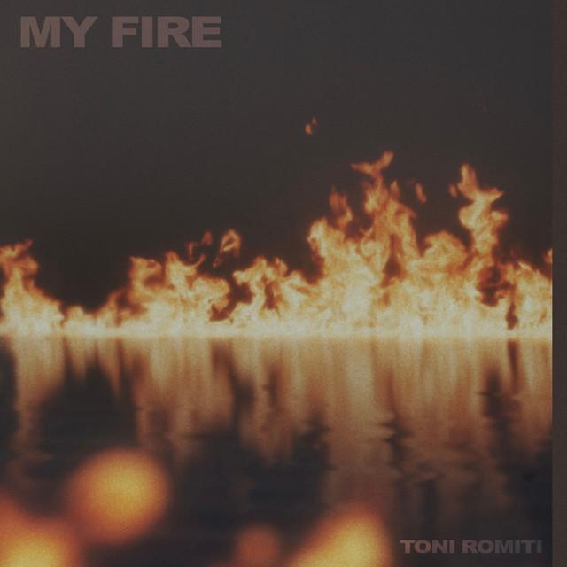 "Toni Romiti - ""My Fire"" song cover art"