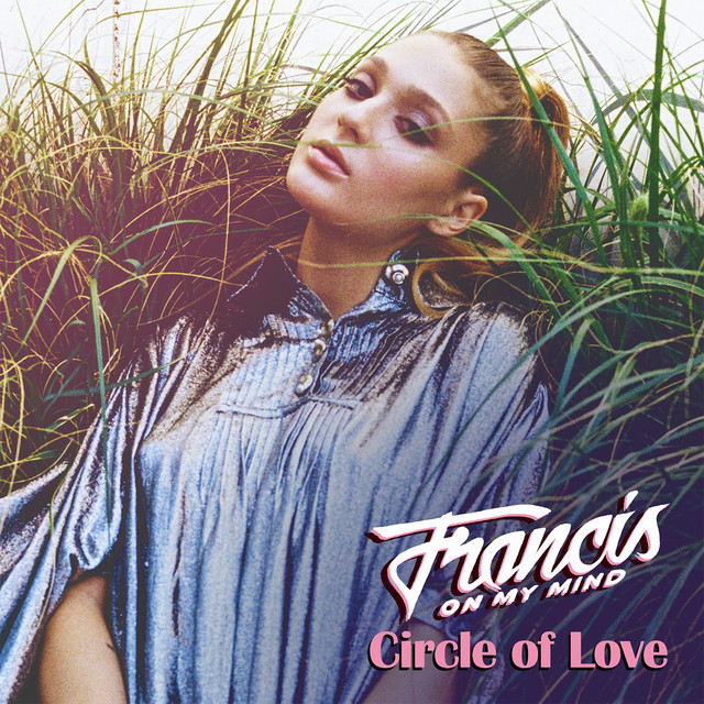 """Francis On My Mind - """"Circle of Love"""" song cover art"""