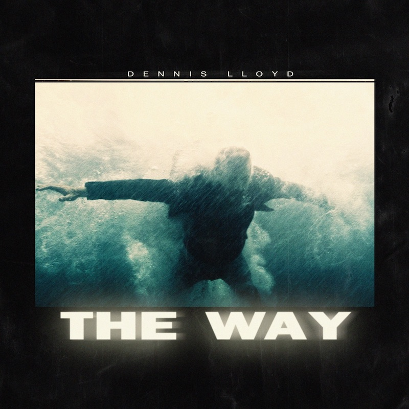 """Dennis Lloyd - """"The Way"""" song cover art"""