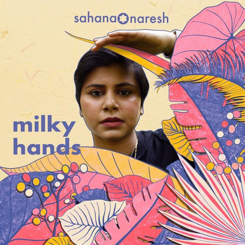 """Sahana Naresh - """"Milky Hands"""" song cover art"""