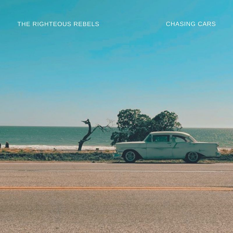 """The Righteous Rebels - """"Chasing Cars"""" song cover art"""