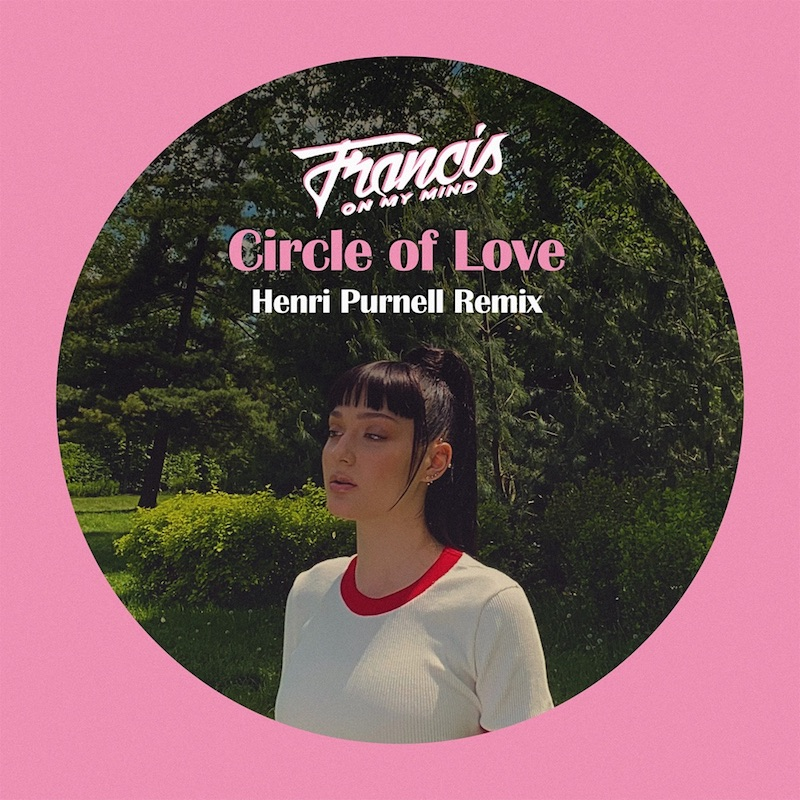 """Francis On My Mind - """"Circle Of Love (Henri Purnell Remix)"""" song cover art"""