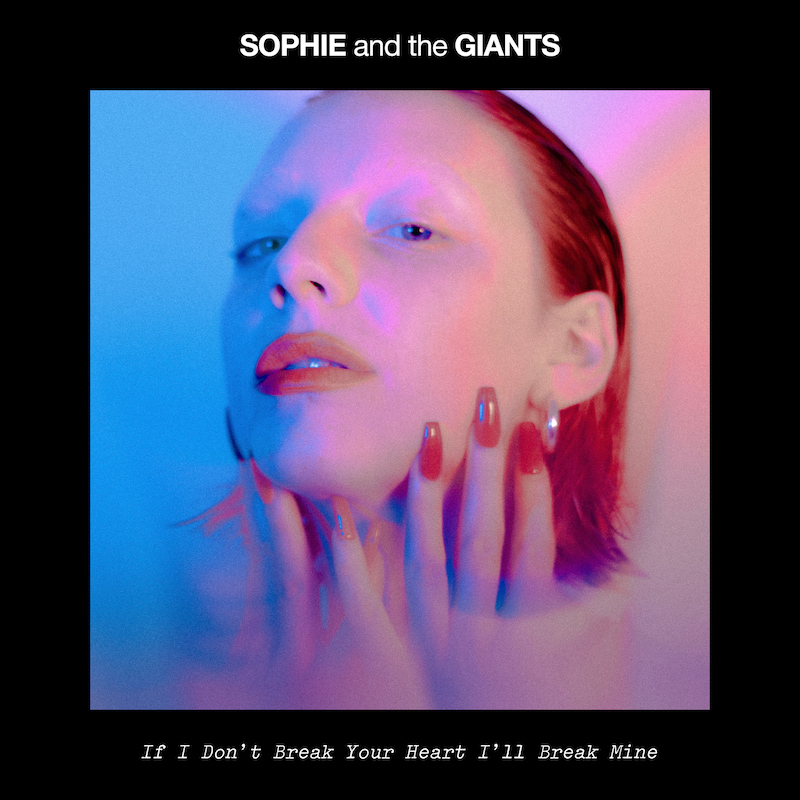 Sophie and the Giants - If I Don't Break Your Heart, I'll Break Mine song cover art