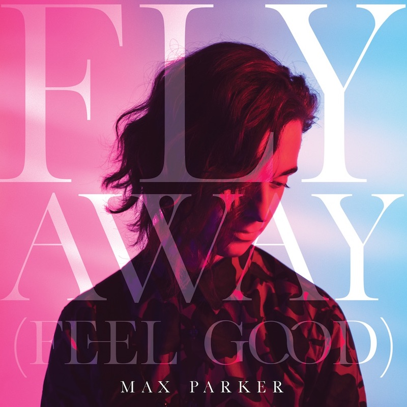 """Max Parker - """"Feel Good (Fly Away)"""" song cover art"""