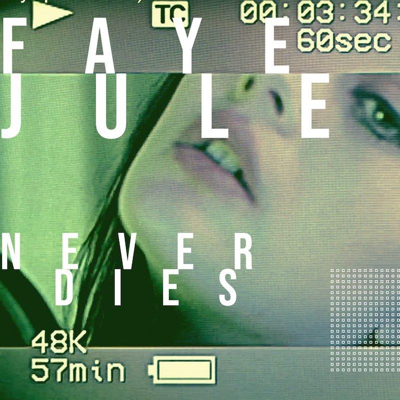 """Faye Jule - """"Never Dies"""" song cover art"""